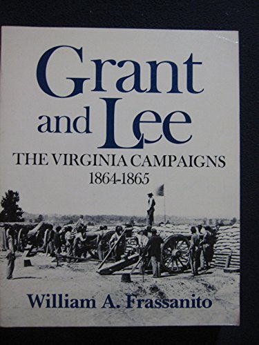 9780684187044: Grant and Lee: The Virginia Campaigns 1864-1865