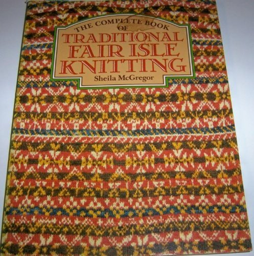 9780684187075: The Complete Book of Traditional Fair Isle Knitting