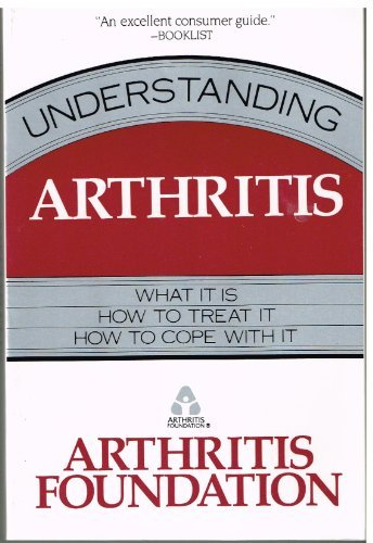 Understanding Arthritis/What It Is, How to Treat It, How to Cope With It: Arthritis Foundation