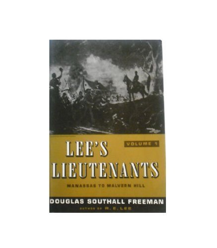 Lee's Lieutenants, Volume I: Manassas to Malvern Hill (9780684187488) by Douglas Southall Freeman