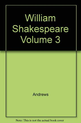 William Shakespeare - His World, His Work, His Influence - Volume III: His Influence: Andrews, John...