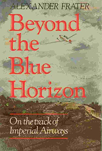 9780684188379: Beyond the Blue Horizon: On the Track of Imperial Airways