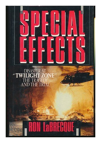 Special Effects: Disaster at Twilight Zone : The Tragedy and the Trial: Labrecque, Ron