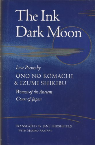 9780684189710: The Ink Dark Moon: Love Poems by Ono No Komachi and Izumi Shikibu Women of the Ancient Court of Japan (English and Japanese Edition)