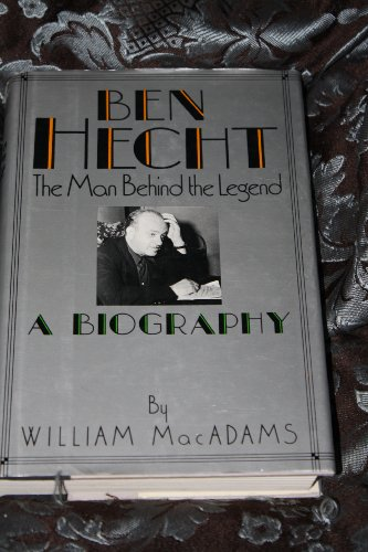 BEN HECHT - A BIOGRAPHY: MacADAMS, WILLIAM