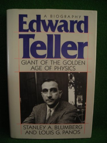Edward Teller: Giant of the Golden Age of Physics. A Biography: Blumberg, Stanley A., and Panos, ...