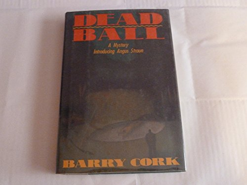 Dead Ball: A Mystery Introducing Angus Straun (Mint First Edition): Barry Cork