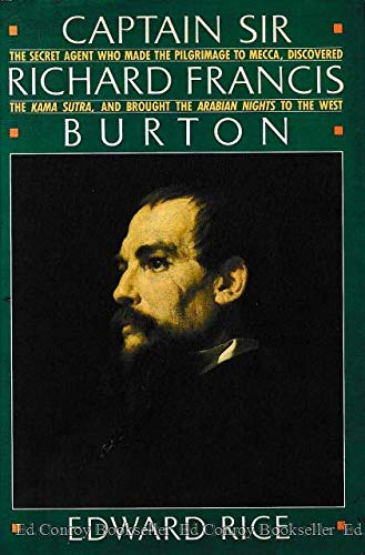 Captain Sir Richard Francis Burton: The Secret Agent Who Made the Pilgrimage to Mecca, Discovered...