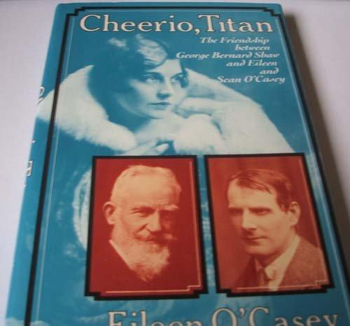 9780684191454: Cheerio, Titan: The Friendship Between George Bernard Shaw, Sean O'Casey and Eileen O'Casey