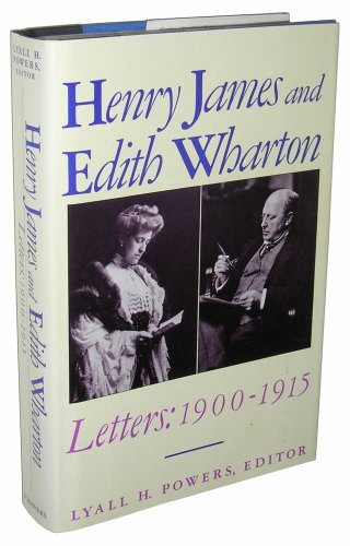 Henry James and Edith Wharton: Letters 1900-1915