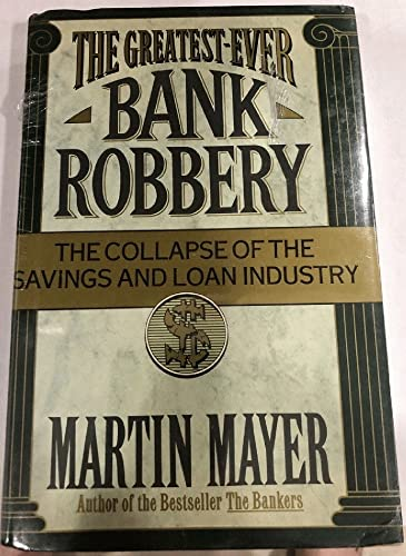 The Greatest-Ever Bank Robbery The Collapse of the Savings and Loan Industry