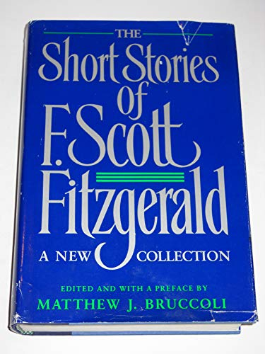 The Short Stories . . . A new collection edited and with a preface by Matthew J. Bruccoli