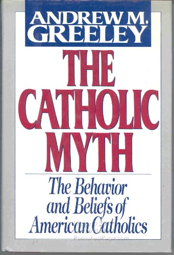 9780684191843: The Catholic Myth: The Behavior and Beliefs of American Catholics