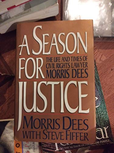 A Season for Justice: The Life and Times of Civil Rights Lawyer Morris Dees: Dees, Morris with ...