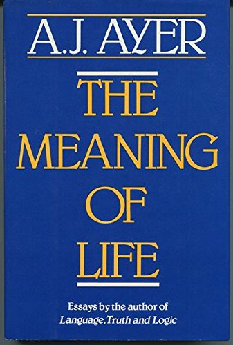 The Meaning of Life : Essays by: Alfred Jules Ayer