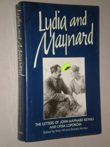 Lydia and Maynard: The Letters of Lydia: Hill, Polly, Lopokova,