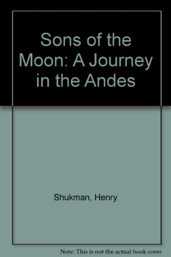 SONS OF THE MOON A Journey in the Andes