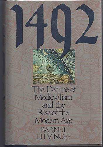 Fourteen Ninety-Two: The Decline of Medievalism and the Rise of the Modern Age