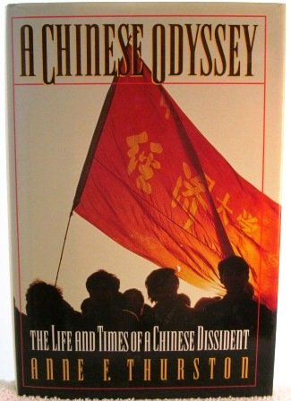 A Chinese Odyssey: The Life and Times of a Chinese Dissident: Thurston, Anne F.