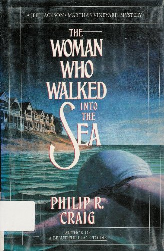 The Woman Who Walked into the Sea (Jeff Jackson/Martha's Vineyard Mystery): Craig, Philip...