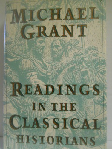 Readings in the Classical Historians Selected and Introduced by Michael Grant