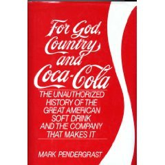 For God, Country and Coca-Cola: The Unathorized History of the Great American Soft Drink and the ...