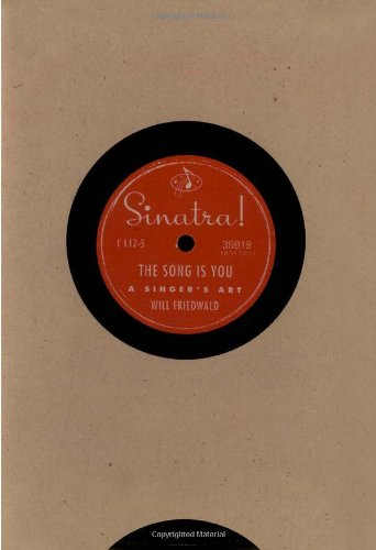 Sinatra! The Song is You: A Singer?s: Friedwald, Will