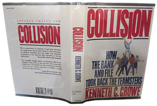 Collision : How the Rank and File Took Back the Teamsters: Crowe, Kenneth C.