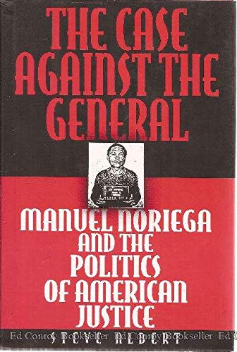 9780684193755: The Case against the General: Manuel Noriega and the Politics of American Justice