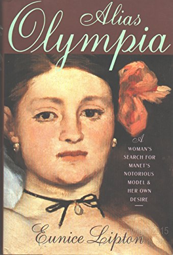 9780684194172: Alias Olympia: A Woman's Search for Manet's Notorious Model & Her Own Desire