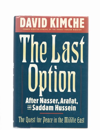 The Last Option: After Nasser, Arafat, and Saddam Hussein. The Quest for Peace in the Middle East
