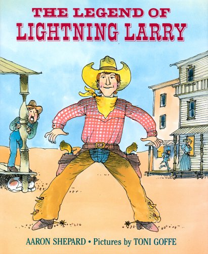 The Legend Of Lightning Larry: Shepard, Aaron; Goffe, Toni (Illustrator)