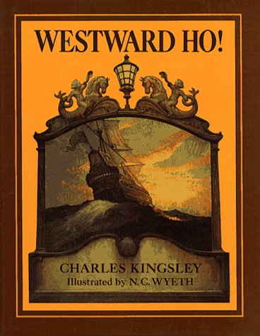 9780684194448: Westward Ho! or, the Voyages and Adventures of Sir Amyas Leigh, Knight, of Burrough, in the County of Devon~ in the Reign of Her Most Glorious Majesty Queen Elizabeth (Scribner's Illustrated Classics)
