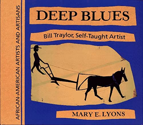 Deep Blues Bill Traylor, Self-Taught Artist: Lyons, Mary E.;