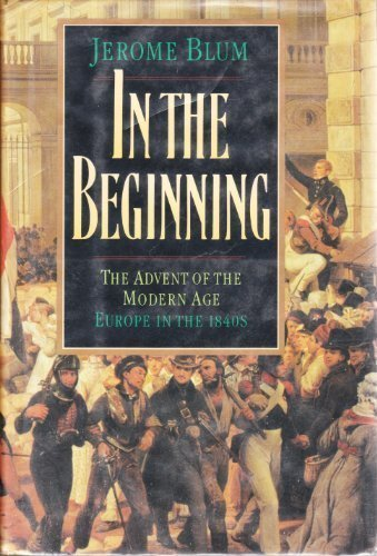 In the Beginning: The Advent of the Modern Age Europe in the 1840's: Blum, Jerome