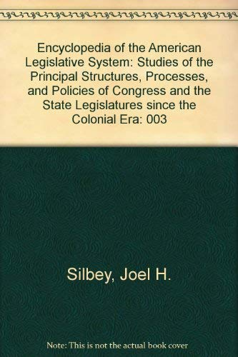 Encyclopedia of the American Legislative System: Studies of the Principal Structures, Processes, ...