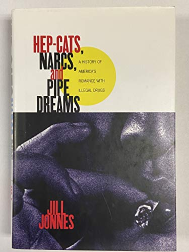 9780684196701: HEP CATS, NARCS, AND PIPE DREAMS: A History of America's Romance with Illegal Drugs