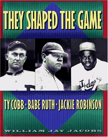 9780684197340: They Shaped the Game: Ty Cobb, Babe Ruth, Jackie Robinson
