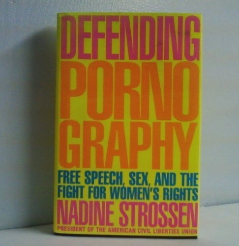 Defending Pornography: Free Speech, Sex, and the Fight for Women's Rights: Strossen, Nadine