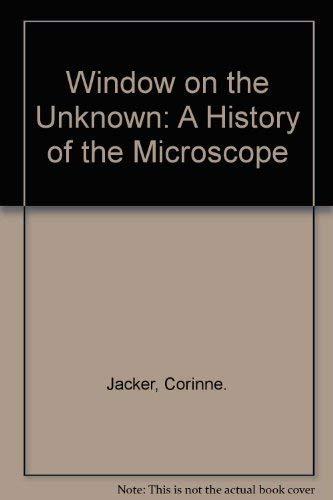 Window on the Unknown: A History of the Microscope: Corinne. Jacker