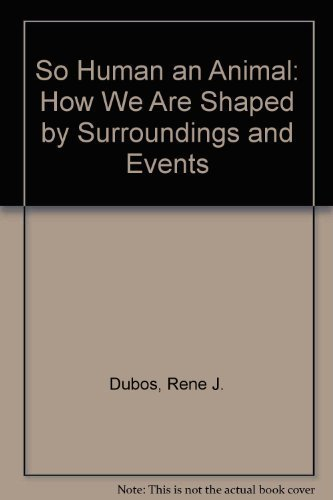 9780684717531: So Human an Animal: How We Are Shaped by Surroundings and Events