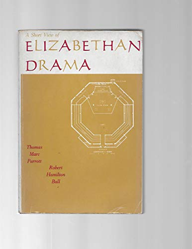 A Short View of Elizabethan Drama, Together With Some Account of Its Principal Playwrights and the ...
