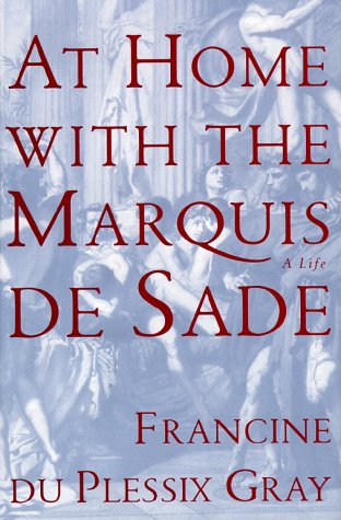 At Home with the Marquis De Sade : A Life: Gray, Francine Du Plessix