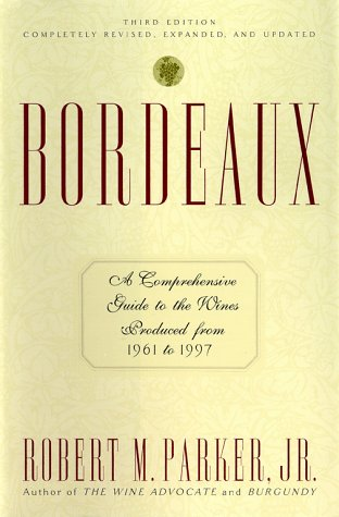Bordeaux: A Comprehensive Guide to the Wines Produced from 1961 to 1997: Parker, Robert M. Jr.