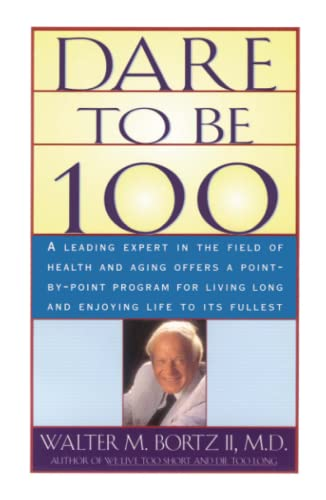 9780684800219: Dare To Be 100: 99 Steps To A Long, Healthy Life