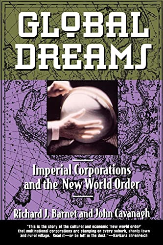 Global Dreams: Imperial Corporations and the New World Order: Barnet, Richard J.
