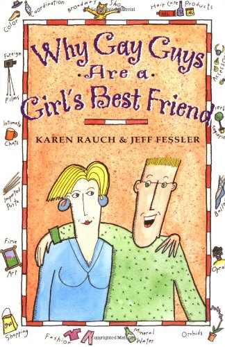Why Gay Guys Are a Girl's Best Friend: Fessler, Jeff; Rauch, Karen