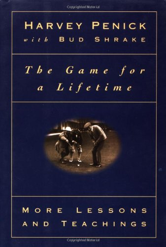 The Game for a Lifetime: More Lessons and Teachings (9780684800592) by Harvey Penick