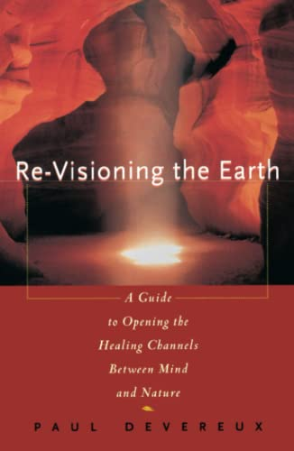 Re-visioning the earth : a guide to opening the healing channels between mind and nature