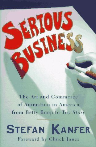 9780684800790: SERIOUS BUSINESS: The Art and Commerce of Animation in America from Betty Boop to Toy Story